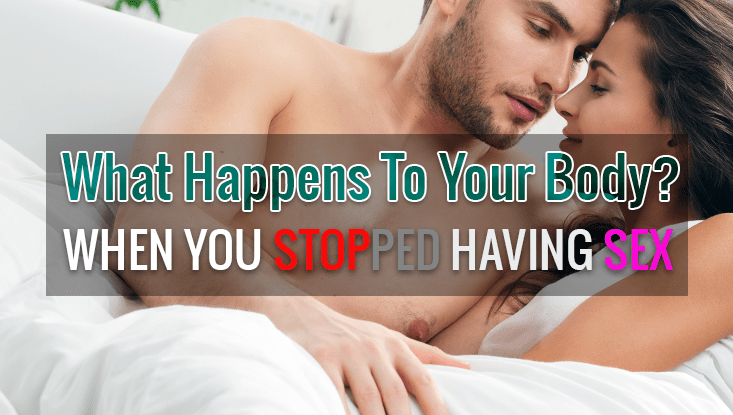 Effects When You Stop Having Sex